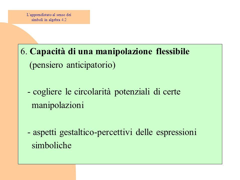 6. Capacità di una manipolazione flessibile (pensiero anticipatorio) - cogliere le circolarità potenziali di certe manipolazioni - aspetti gestaltico-