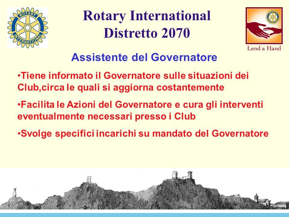 Rotary International Distretto 2070 Assistente del Governatore Tiene informato il Governatore sulle situazioni dei Club,circa le quali si aggiorna cos