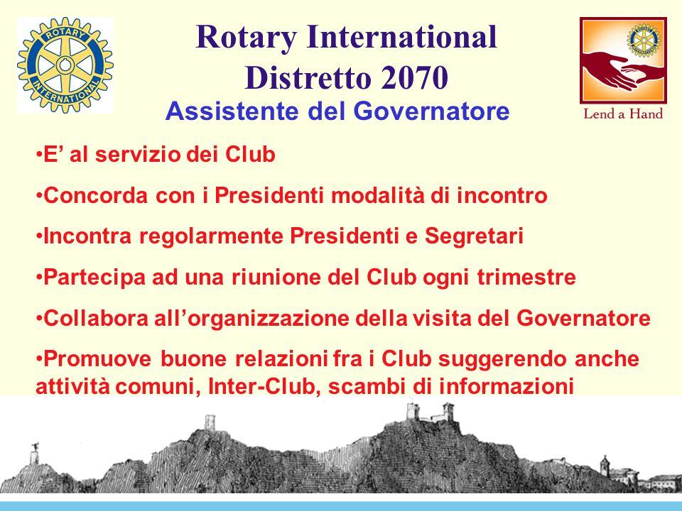 Rotary International Distretto 2070 Assistente del Governatore E' al servizio dei Club Concorda con i Presidenti modalità di incontro Incontra regolar