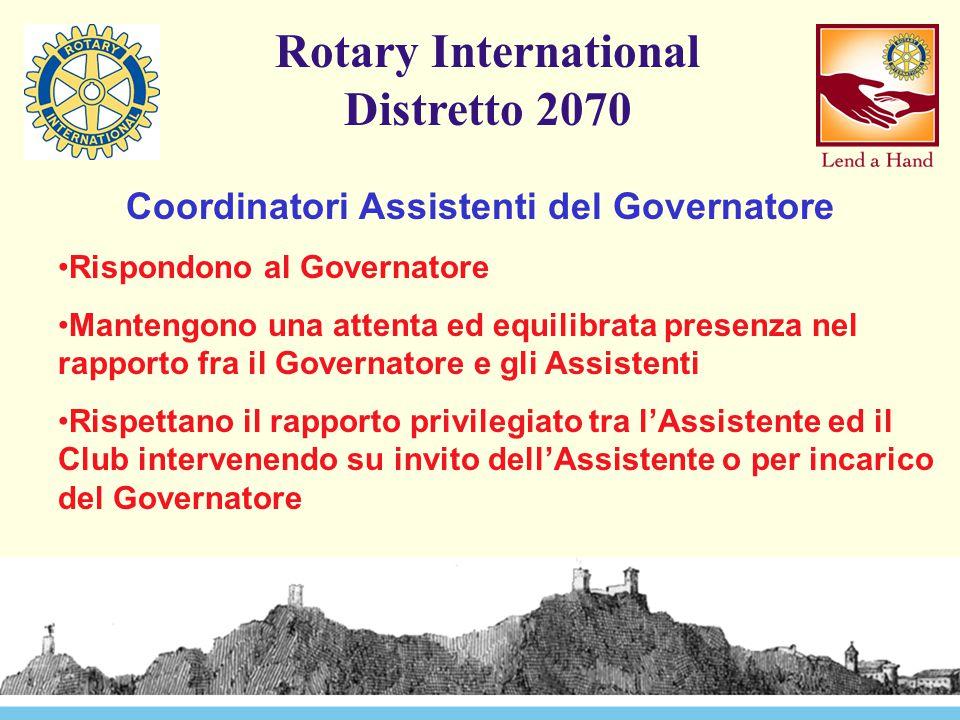 Rotary International Distretto 2070 Coordinatori Assistenti del Governatore Rispondono al Governatore Mantengono una attenta ed equilibrata presenza n