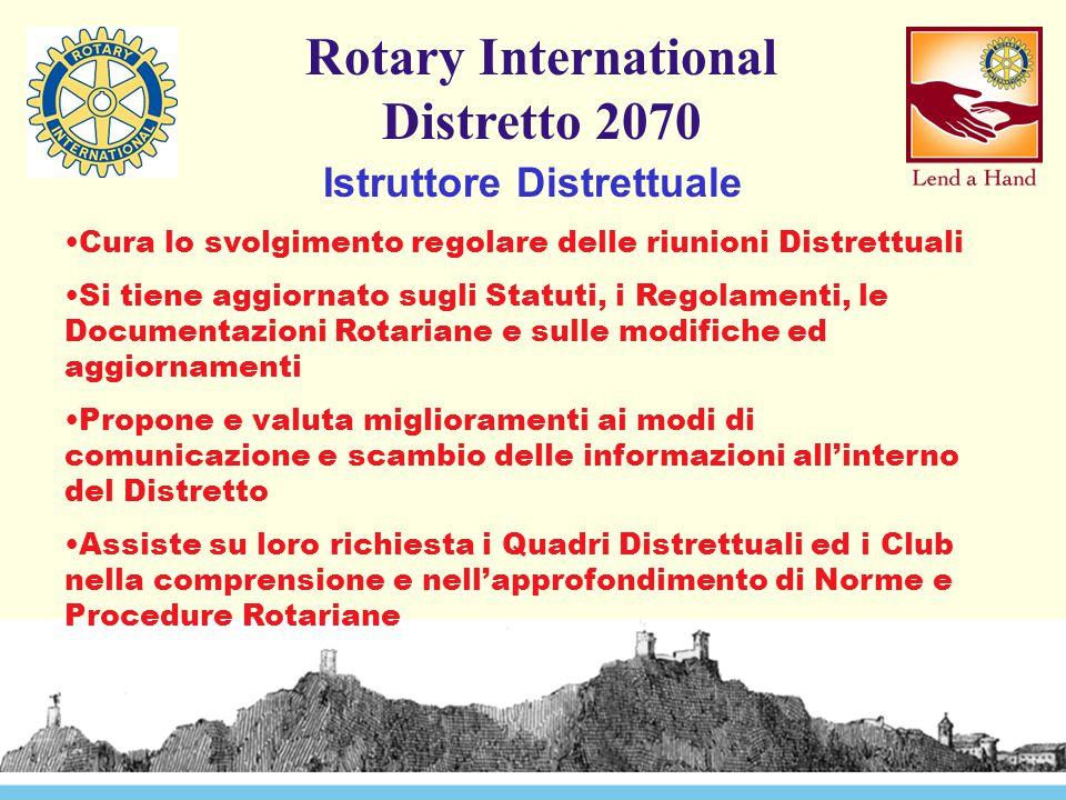 Rotary International Distretto 2070 Istruttore Distrettuale Cura lo svolgimento regolare delle riunioni Distrettuali Si tiene aggiornato sugli Statuti