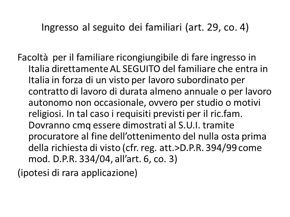 Ingresso al seguito dei familiari (art. 29, co. 4) Facoltà per il familiare ricongiungibile di fare ingresso in Italia direttamente AL SEGUITO del fam