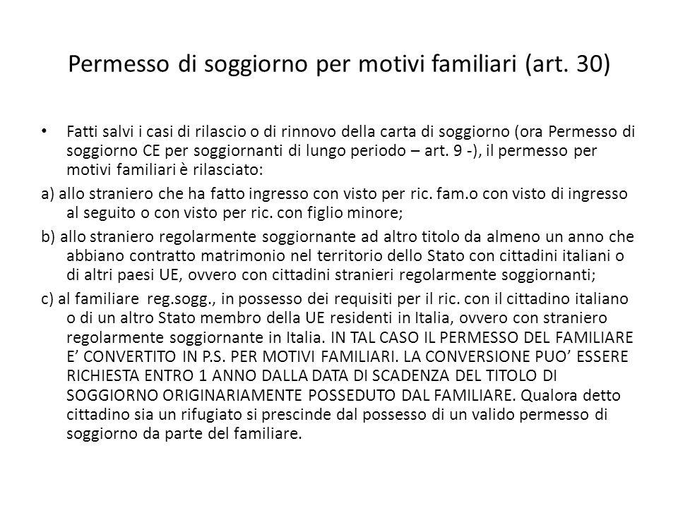 Permesso di soggiorno per motivi familiari (art. 30) Fatti salvi i casi di rilascio o di rinnovo della carta di soggiorno (ora Permesso di soggiorno C