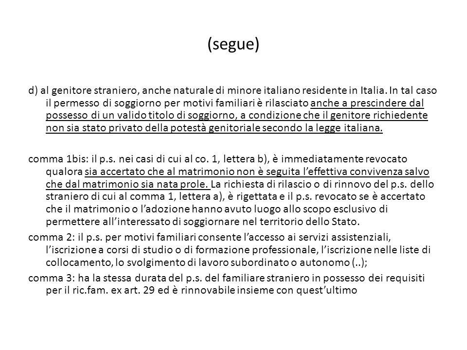 (segue) d) al genitore straniero, anche naturale di minore italiano residente in Italia. In tal caso il permesso di soggiorno per motivi familiari è r