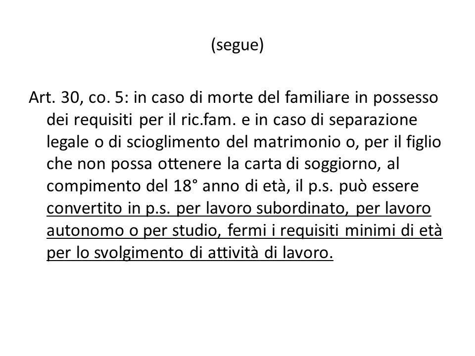 (segue) Art. 30, co. 5: in caso di morte del familiare in possesso dei requisiti per il ric.fam. e in caso di separazione legale o di scioglimento del