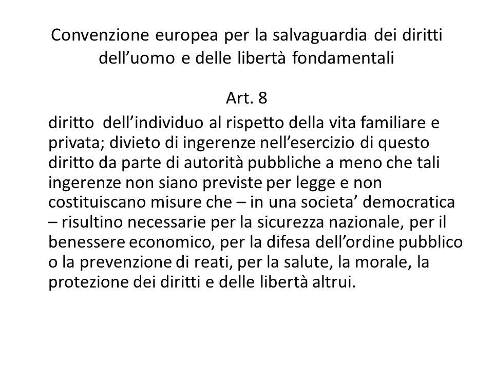 Convenzione europea per la salvaguardia dei diritti dell'uomo e delle libertà fondamentali Art. 8 diritto dell'individuo al rispetto della vita famili