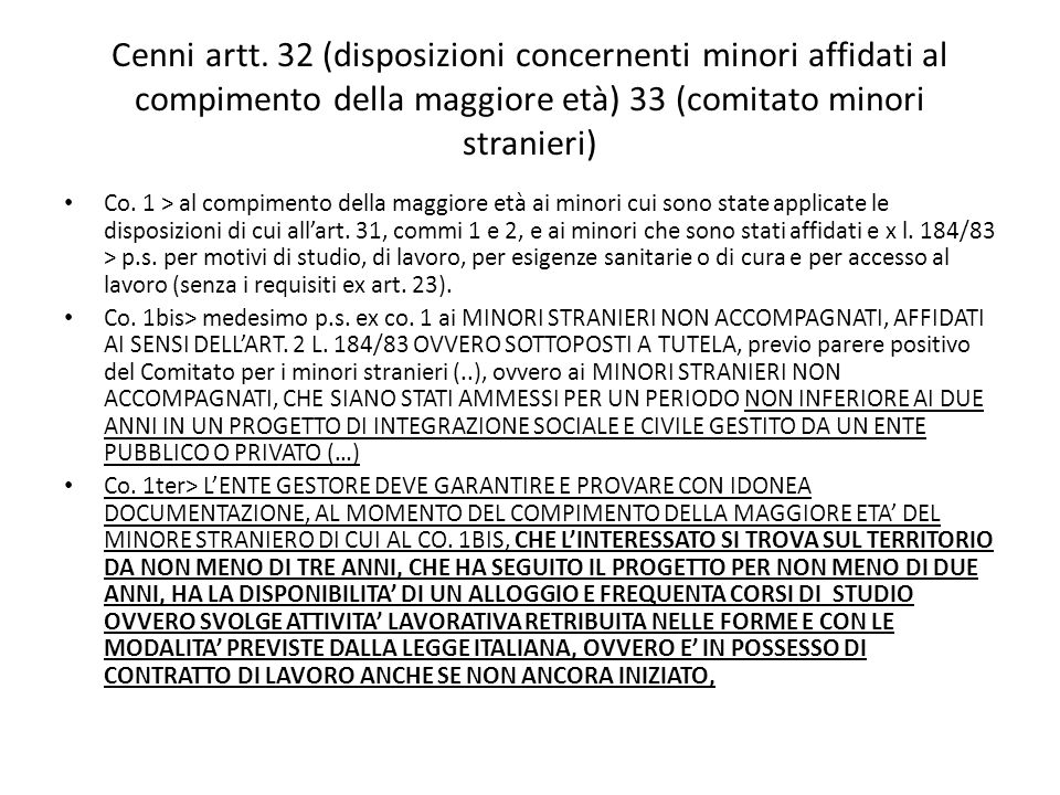 Cenni artt. 32 (disposizioni concernenti minori affidati al compimento della maggiore età) 33 (comitato minori stranieri) Co. 1 > al compimento della