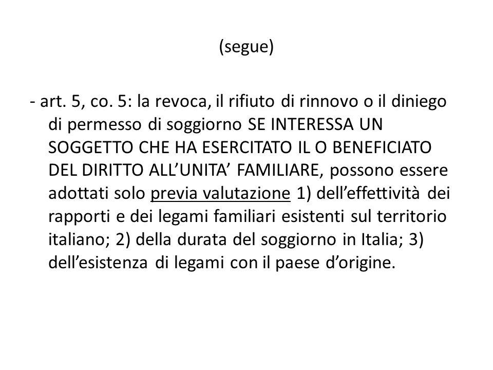 (segue) - art. 5, co. 5: la revoca, il rifiuto di rinnovo o il diniego di permesso di soggiorno SE INTERESSA UN SOGGETTO CHE HA ESERCITATO IL O BENEFI