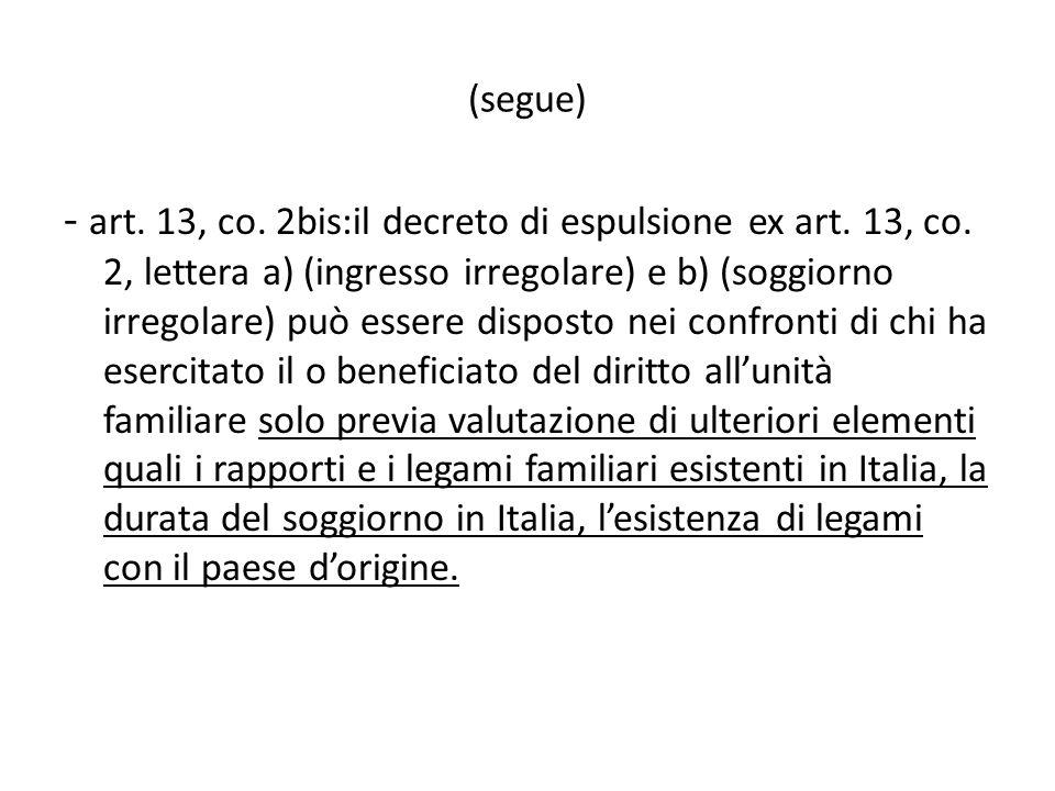 (segue) - art. 13, co. 2bis:il decreto di espulsione ex art. 13, co. 2, lettera a) (ingresso irregolare) e b) (soggiorno irregolare) può essere dispos