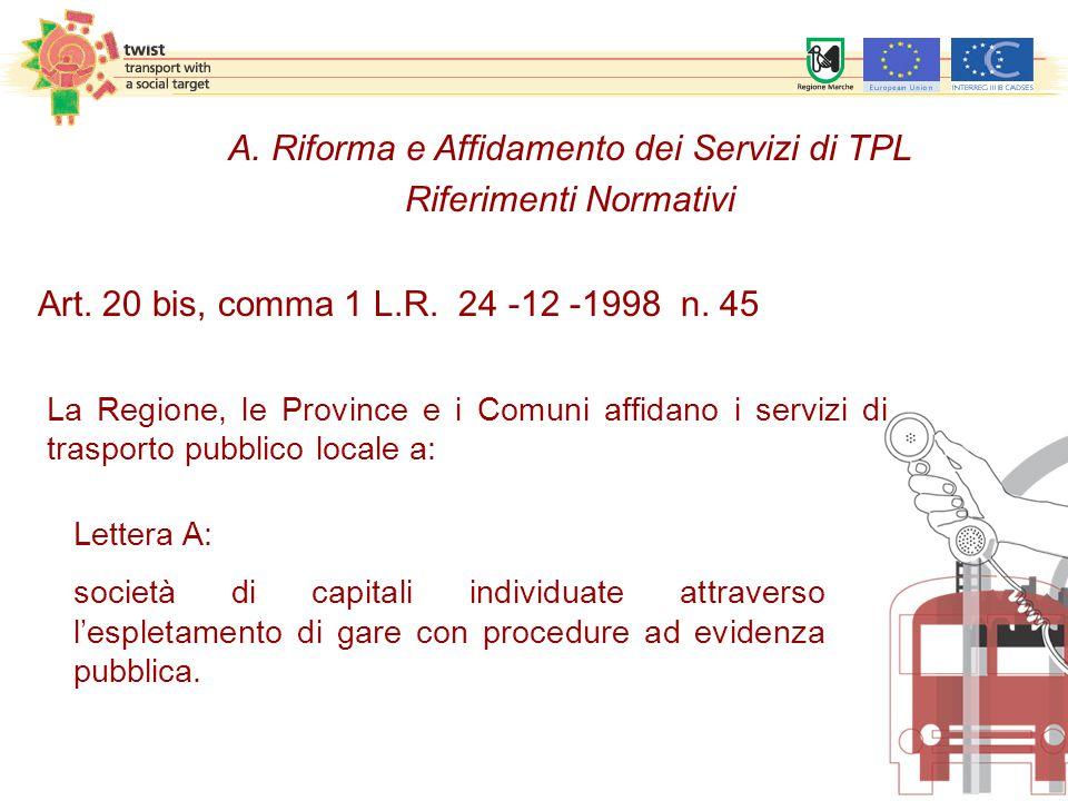 A. Riforma e Affidamento dei Servizi di TPL Riferimenti Normativi Lettera A: società di capitali individuate attraverso l'espletamento di gare con pro