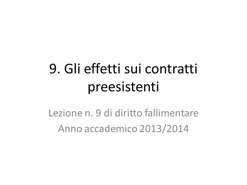 9. Gli effetti sui contratti preesistenti Lezione n. 9 di diritto fallimentare Anno accademico 2013/2014
