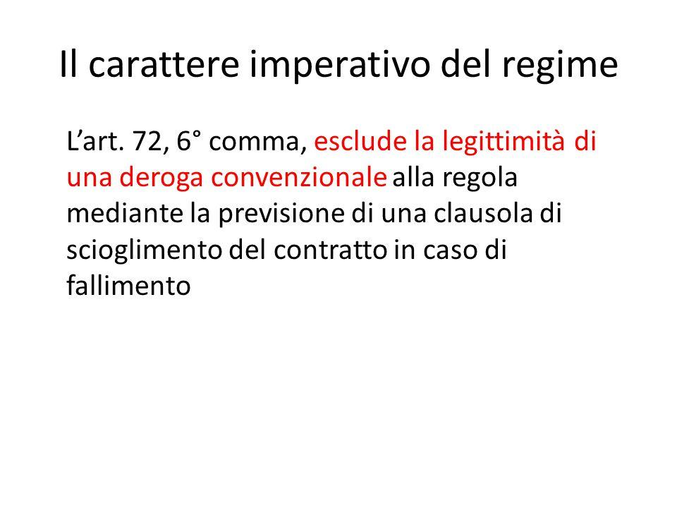 Il carattere imperativo del regime L'art. 72, 6° comma, esclude la legittimità di una deroga convenzionale alla regola mediante la previsione di una c