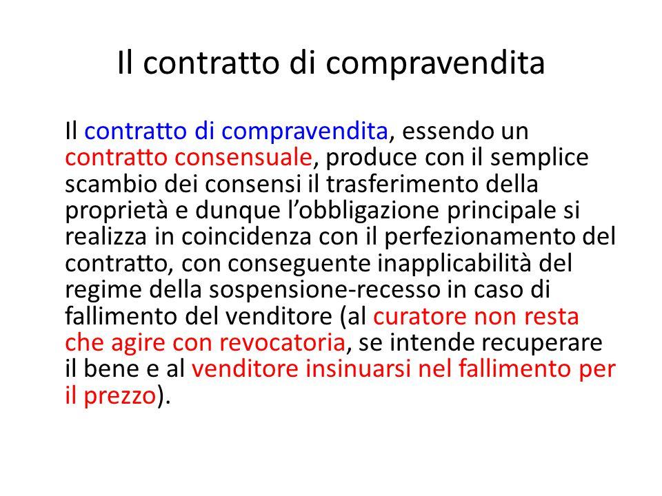 Il contratto di compravendita Il contratto di compravendita, essendo un contratto consensuale, produce con il semplice scambio dei consensi il trasfer