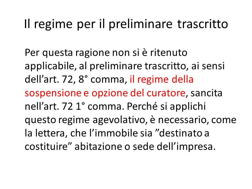 Il regime per il preliminare trascritto Per questa ragione non si è ritenuto applicabile, al preliminare trascritto, ai sensi dell'art. 72, 8° comma,