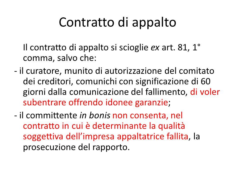 Contratto di appalto Il contratto di appalto si scioglie ex art. 81, 1° comma, salvo che: - il curatore, munito di autorizzazione del comitato dei cre