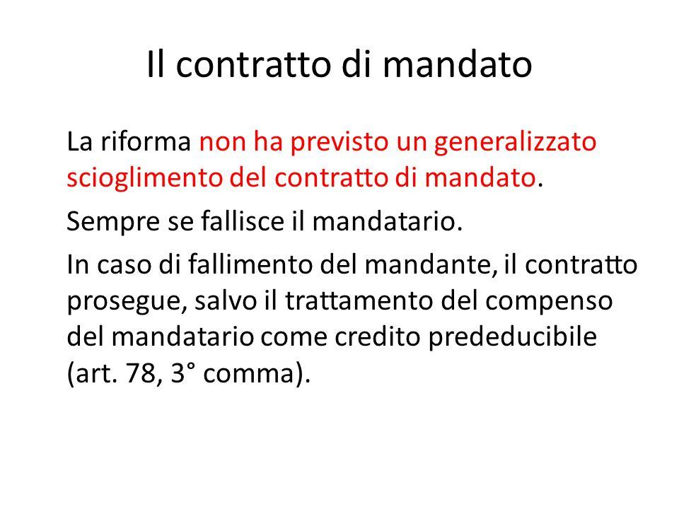 Il contratto di mandato La riforma non ha previsto un generalizzato scioglimento del contratto di mandato. Sempre se fallisce il mandatario. In caso d