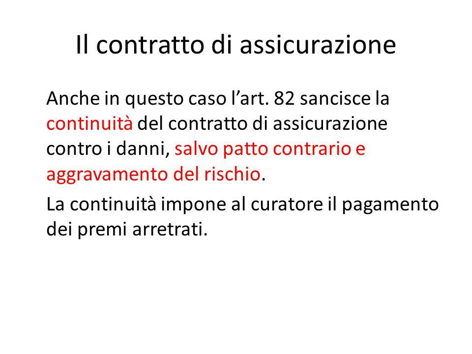 Il contratto di assicurazione Anche in questo caso l'art. 82 sancisce la continuità del contratto di assicurazione contro i danni, salvo patto contrar
