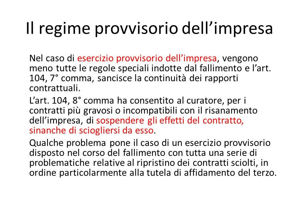 Il regime provvisorio dell'impresa Nel caso di esercizio provvisorio dell'impresa, vengono meno tutte le regole speciali indotte dal fallimento e l'ar