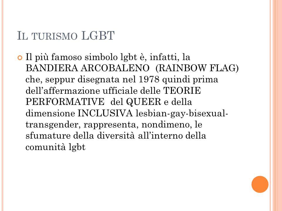 I L TURISMO LGBT Il più famoso simbolo lgbt è, infatti, la BANDIERA ARCOBALENO (RAINBOW FLAG) che, seppur disegnata nel 1978 quindi prima dell'afferma