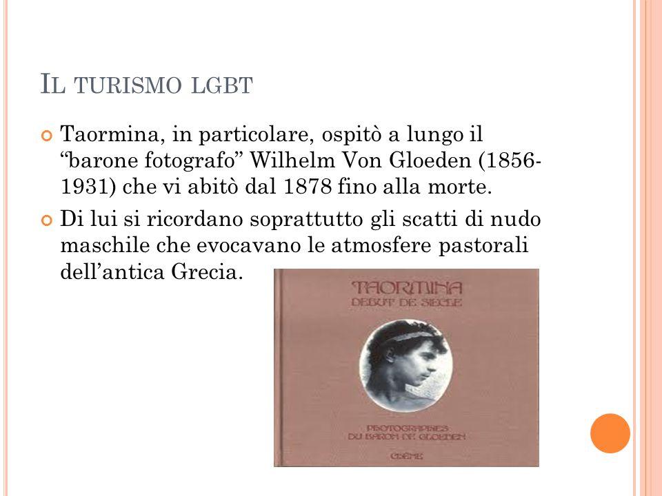 """I L TURISMO LGBT Taormina, in particolare, ospitò a lungo il """"barone fotografo"""" Wilhelm Von Gloeden (1856- 1931) che vi abitò dal 1878 fino alla morte"""