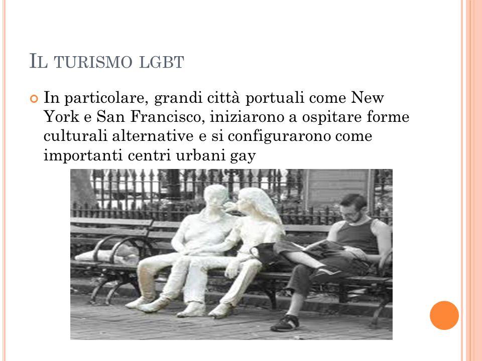 I L TURISMO LGBT In particolare, grandi città portuali come New York e San Francisco, iniziarono a ospitare forme culturali alternative e si configura