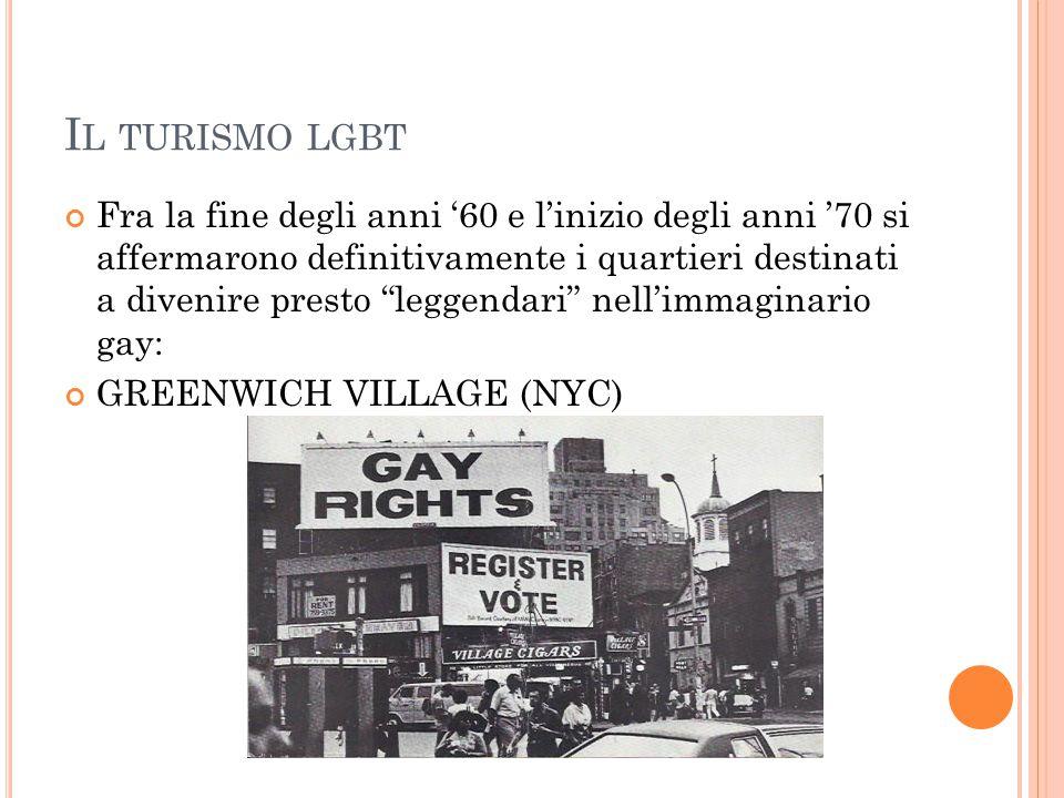 """I L TURISMO LGBT Fra la fine degli anni '60 e l'inizio degli anni '70 si affermarono definitivamente i quartieri destinati a divenire presto """"leggenda"""
