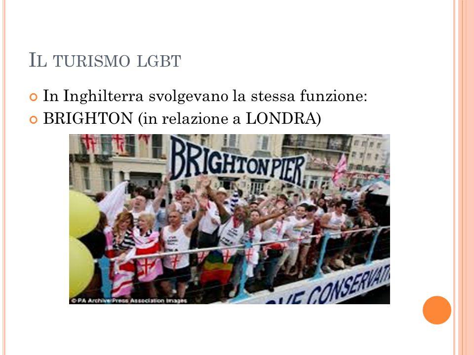 I L TURISMO LGBT In Inghilterra svolgevano la stessa funzione: BRIGHTON (in relazione a LONDRA)