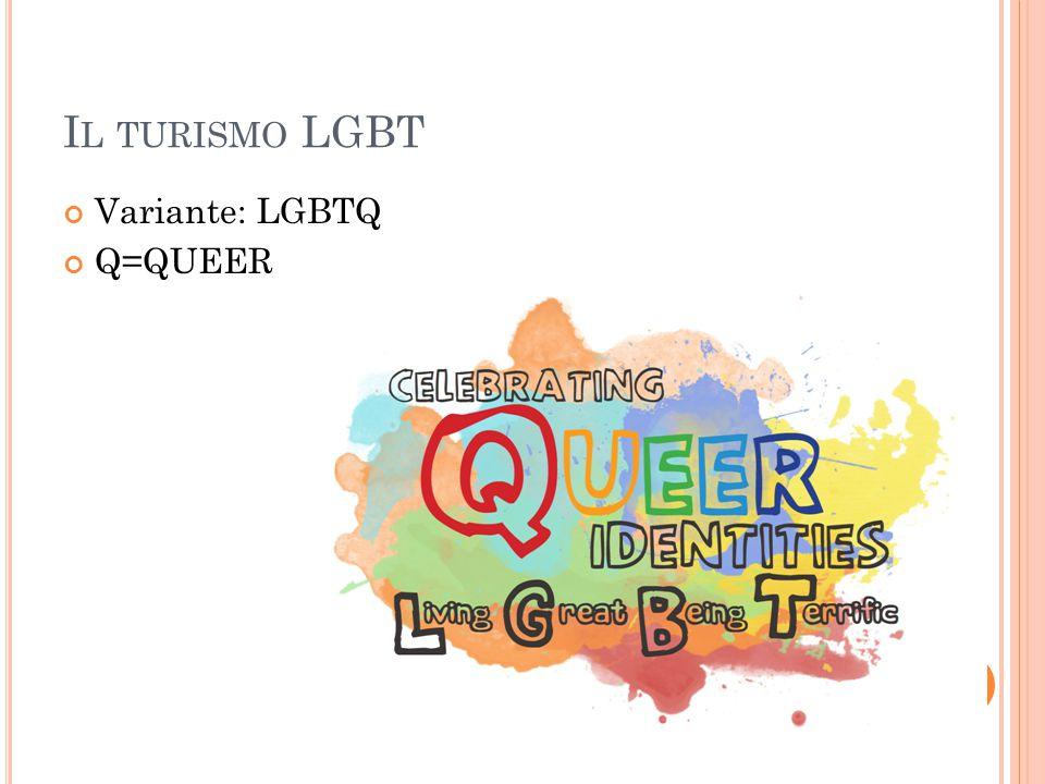 I L TURISMO LGBT Variante: LGBTQ Q=QUEER