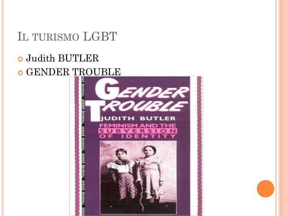 I L TURISMO LGBT Judith BUTLER GENDER TROUBLE