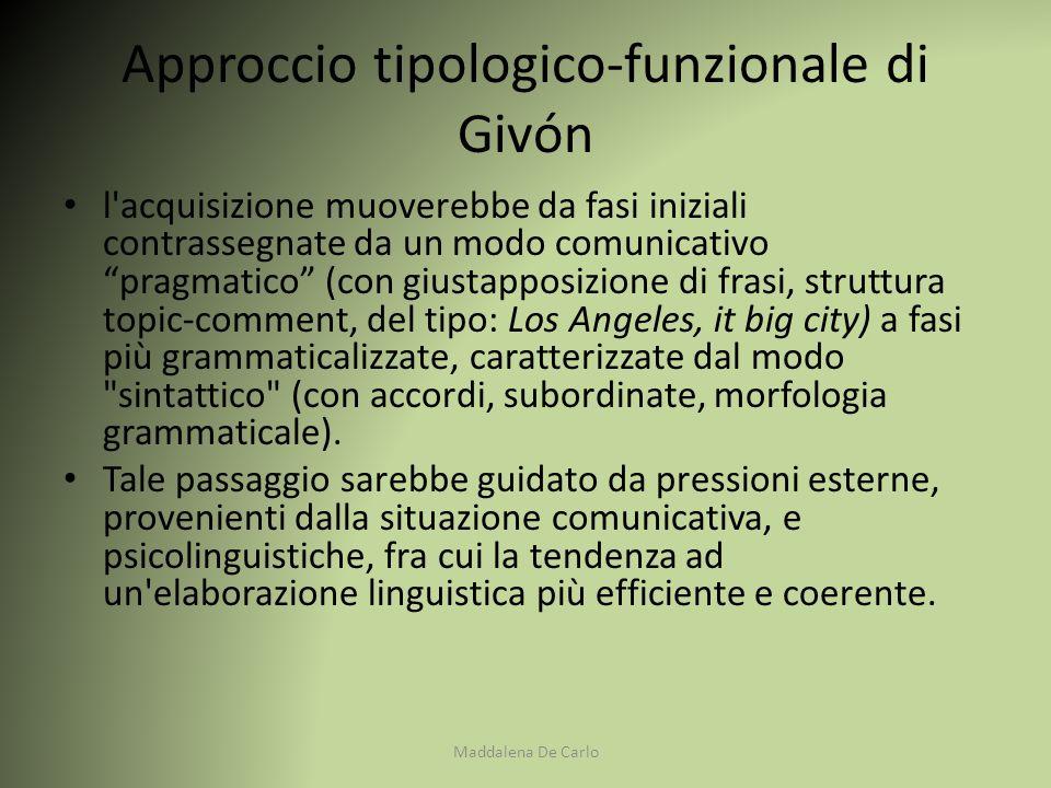"""Approccio tipologico ‑ funzionale di Givón l'acquisizione muoverebbe da fasi iniziali contrassegnate da un modo comunicativo """"pragmatico"""" (con giustap"""