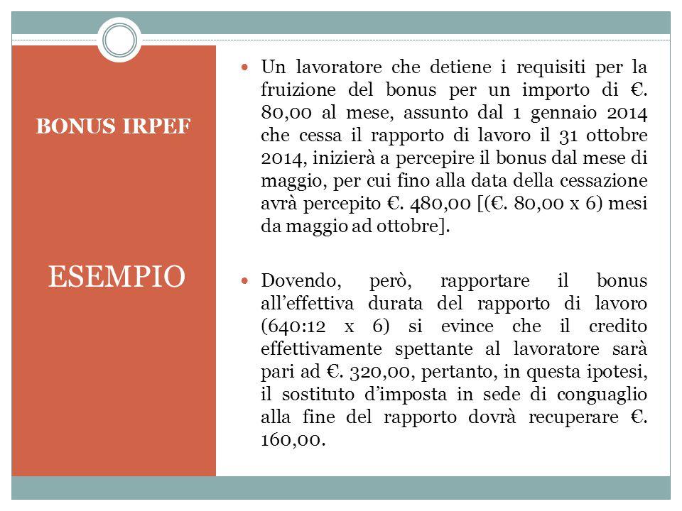 BONUS IRPEF ESEMPIO Un lavoratore che detiene i requisiti per la fruizione del bonus per un importo di €. 80,00 al mese, assunto dal 1 gennaio 2014 ch