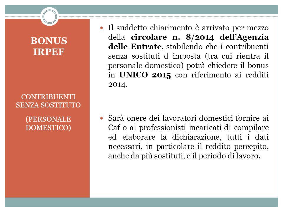 BONUS IRPEF CONTRIBUENTI SENZA SOSTITUTO (PERSONALE DOMESTICO) Il suddetto chiarimento è arrivato per mezzo della circolare n. 8/2014 dell'Agenzia del