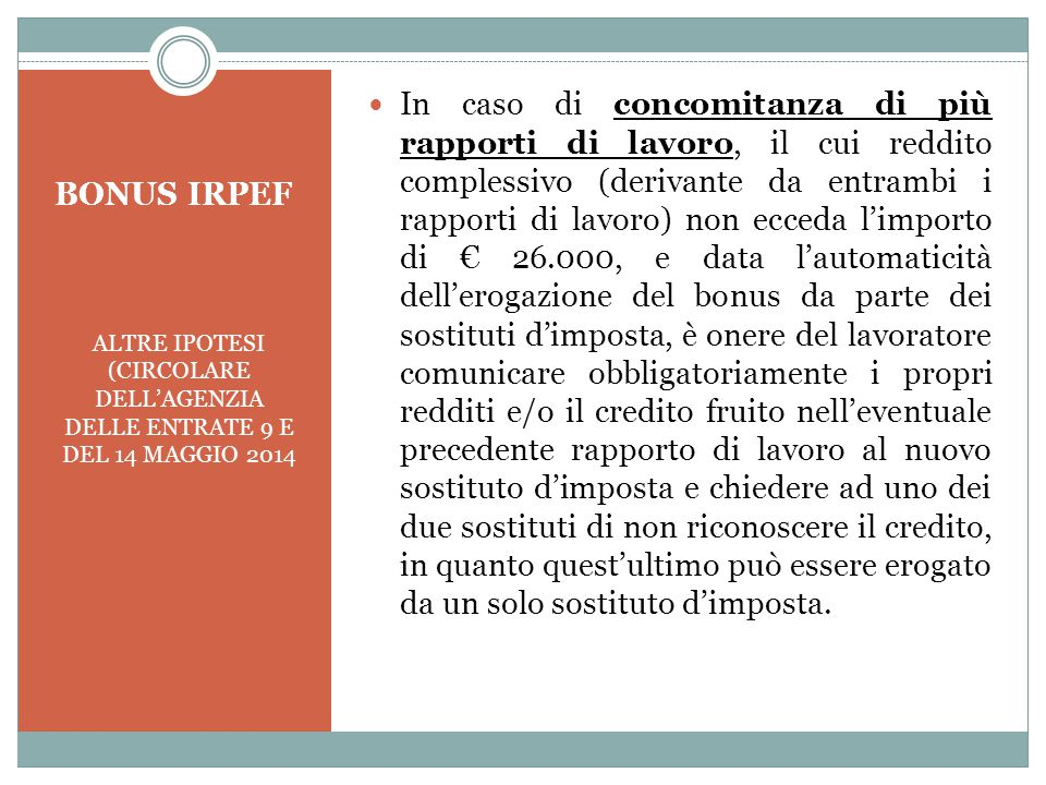 BONUS IRPEF ALTRE IPOTESI (CIRCOLARE DELL'AGENZIA DELLE ENTRATE 9 E DEL 14 MAGGIO 2014 In caso di concomitanza di più rapporti di lavoro, il cui reddi