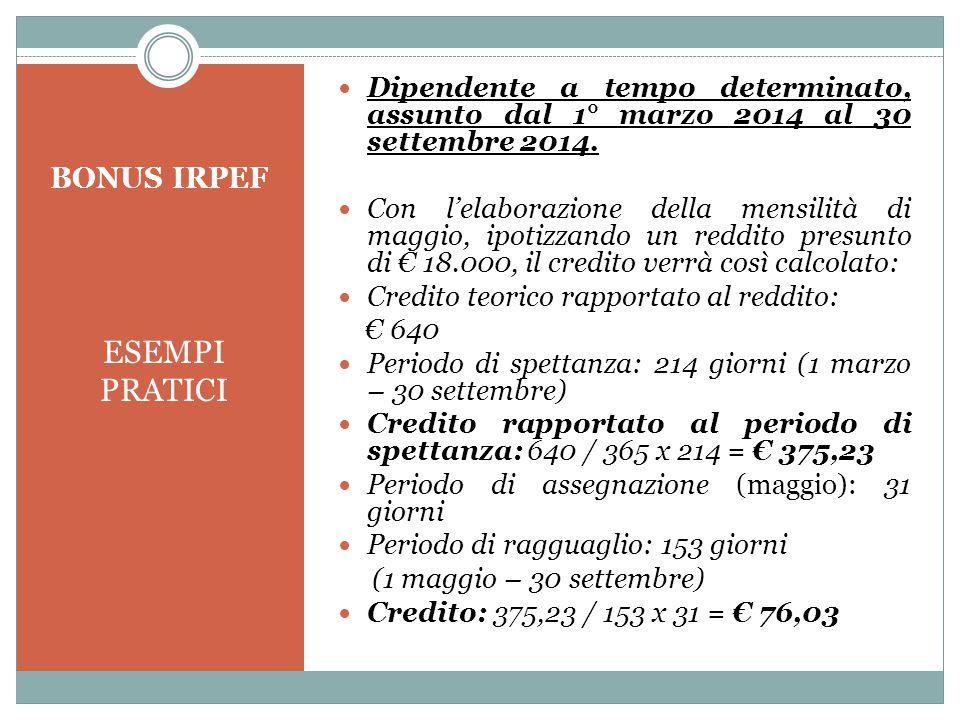 BONUS IRPEF ESEMPI PRATICI Dipendente a tempo determinato, assunto dal 1° marzo 2014 al 30 settembre 2014. Con l'elaborazione della mensilità di maggi