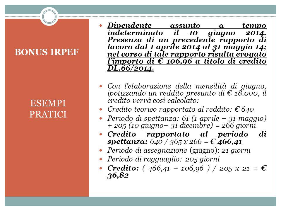 BONUS IRPEF ESEMPI PRATICI Dipendente assunto a tempo indeterminato il 10 giugno 2014. Presenza di un precedente rapporto di lavoro dal 1 aprile 2014