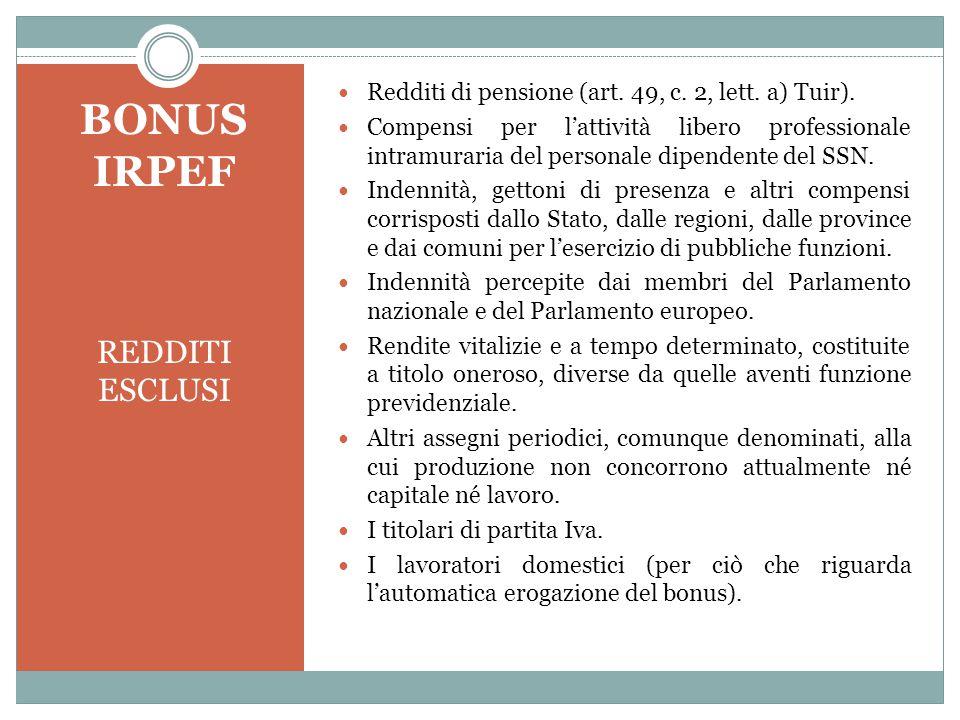 REDDITI ESCLUSI Redditi di pensione (art. 49, c. 2, lett. a) Tuir). Compensi per l'attività libero professionale intramuraria del personale dipendente