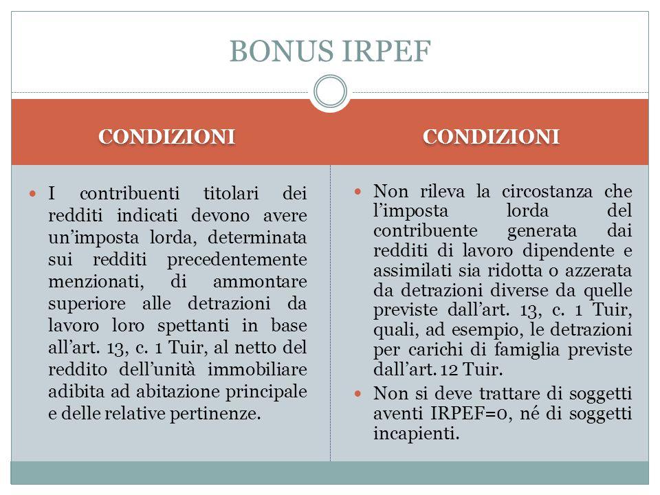 CONDIZIONI I contribuenti titolari dei redditi indicati devono avere un'imposta lorda, determinata sui redditi precedentemente menzionati, di ammontar