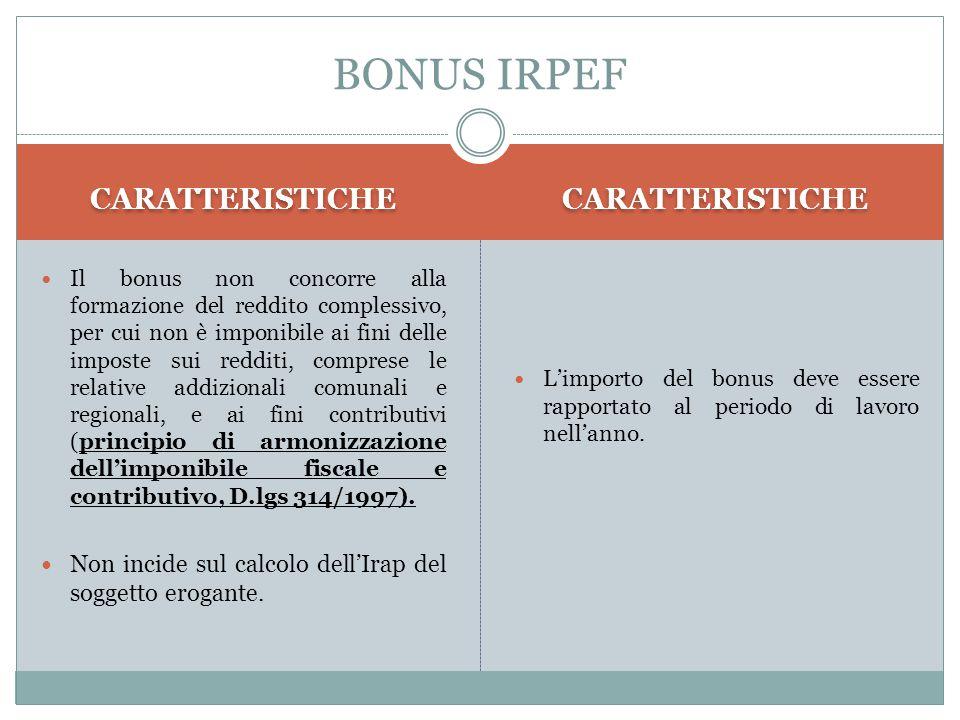 CARATTERISTICHE Il bonus non concorre alla formazione del reddito complessivo, per cui non è imponibile ai fini delle imposte sui redditi, comprese le