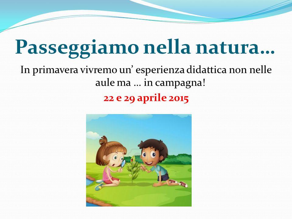 Passeggiamo nella natura… In primavera vivremo un' esperienza didattica non nelle aule ma … in campagna.