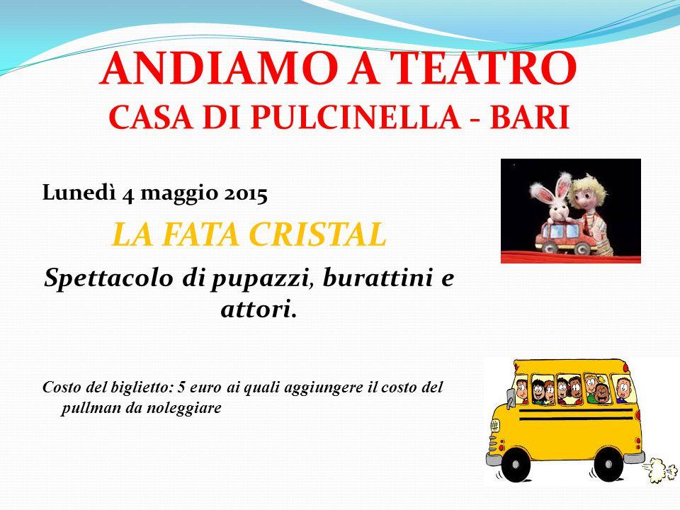 ANDIAMO A TEATRO CASA DI PULCINELLA - BARI Lunedì 4 maggio 2015 LA FATA CRISTAL Spettacolo di pupazzi, burattini e attori.