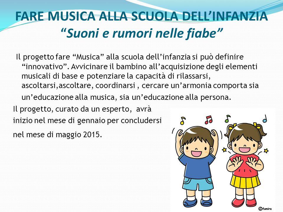 FARE MUSICA ALLA SCUOLA DELL'INFANZIA Suoni e rumori nelle fiabe Il progetto fare Musica alla scuola dell'infanzia si può definire innovativo .