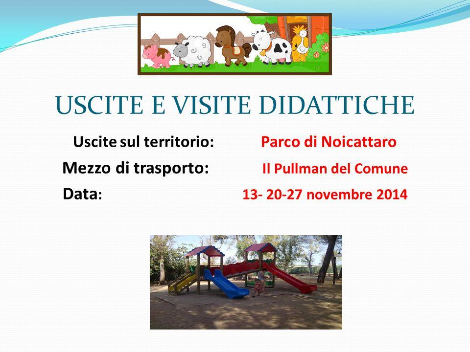 USCITE E VISITE DIDATTICHE Uscite sul territorio: Parco di Noicattaro Mezzo di trasporto: Il Pullman del Comune Data : 13- 20-27 novembre 2014