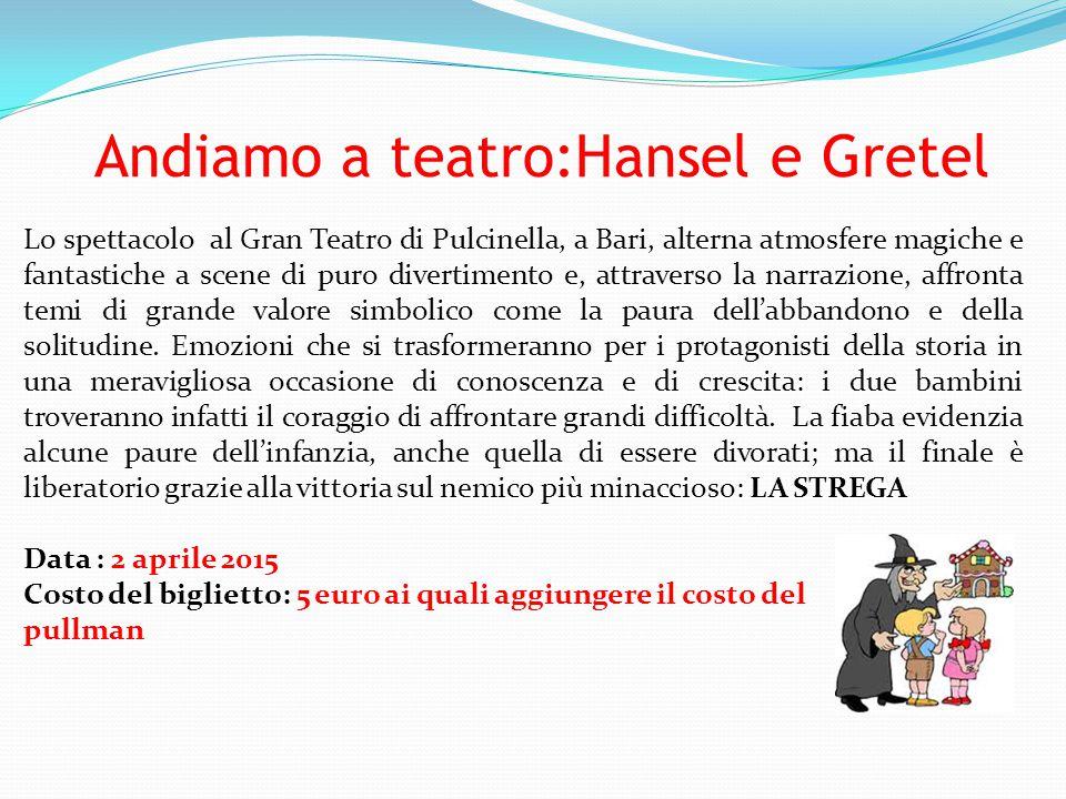 Andiamo a teatro:Hansel e Gretel Lo spettacolo al Gran Teatro di Pulcinella, a Bari, alterna atmosfere magiche e fantastiche a scene di puro divertimento e, attraverso la narrazione, affronta temi di grande valore simbolico come la paura dell'abbandono e della solitudine.