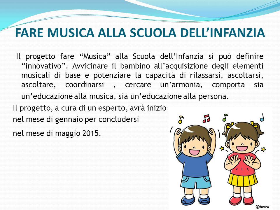 FARE MUSICA ALLA SCUOLA DELL'INFANZIA Il progetto fare Musica alla Scuola dell'Infanzia si può definire innovativo .