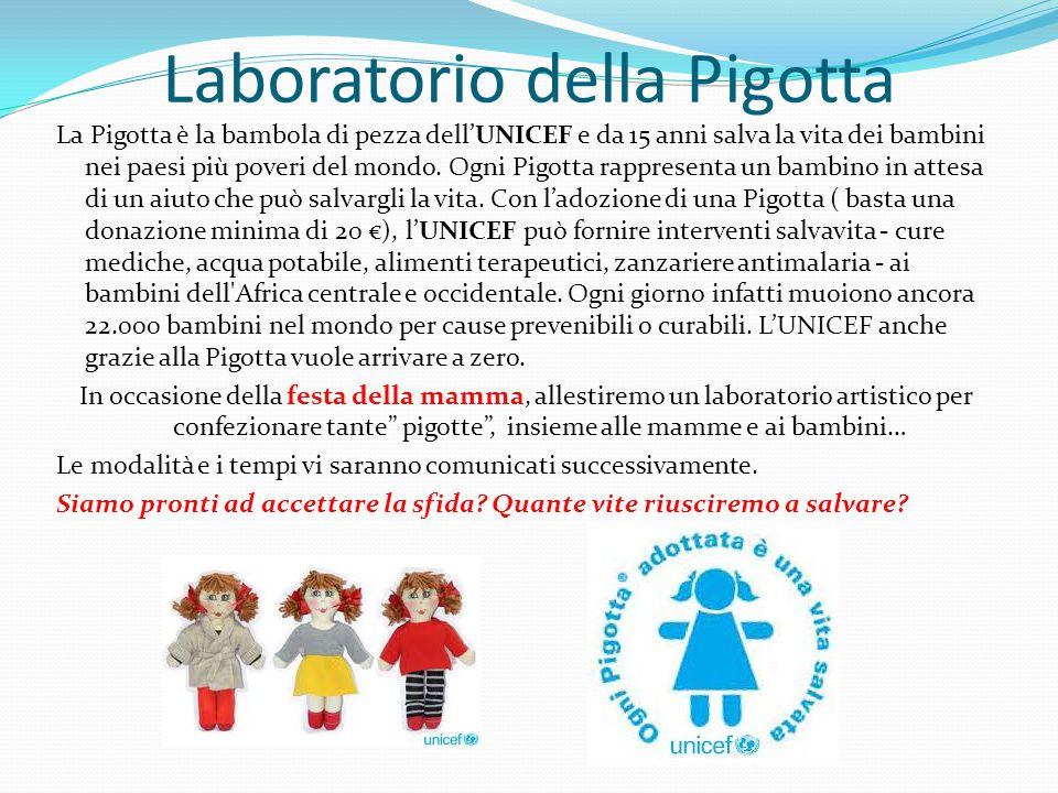 Laboratorio della Pigotta La Pigotta è la bambola di pezza dell'UNICEF e da 15 anni salva la vita dei bambini nei paesi più poveri del mondo.