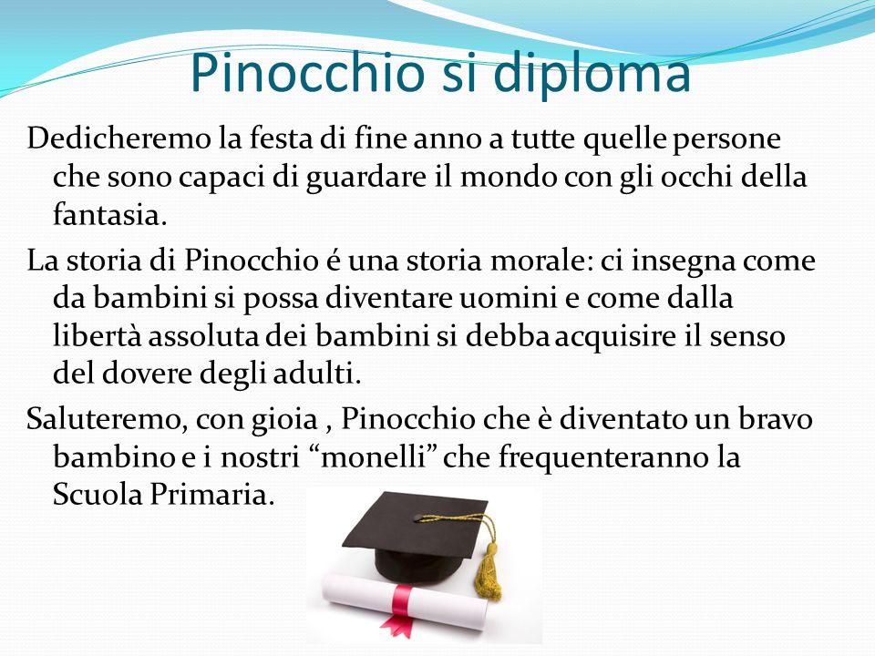 Pinocchio si diploma Dedicheremo la festa di fine anno a tutte quelle persone che sono capaci di guardare il mondo con gli occhi della fantasia.