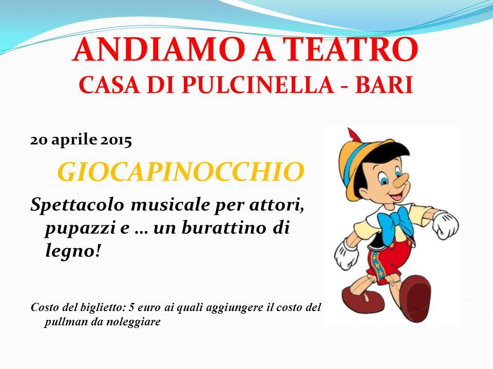 ANDIAMO A TEATRO CASA DI PULCINELLA - BARI 20 aprile 2015 GIOCAPINOCCHIO Spettacolo musicale per attori, pupazzi e … un burattino di legno.