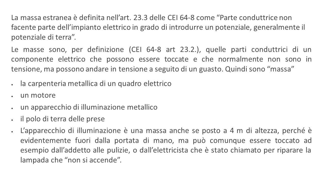 """La massa estranea è definita nell'art. 23.3 delle CEI 64-8 come """"Parte conduttrice non facente parte dell'impianto elettrico in grado di introdurre un"""