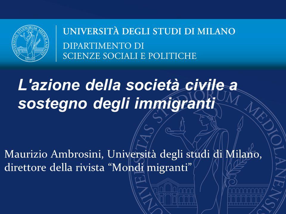Maurizio Ambrosini, Università degli studi di Milano, direttore della rivista Mondi migranti L azione della società civile a sostegno degli immigranti