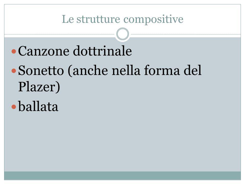 Le strutture compositive Canzone dottrinale Sonetto (anche nella forma del Plazer) ballata
